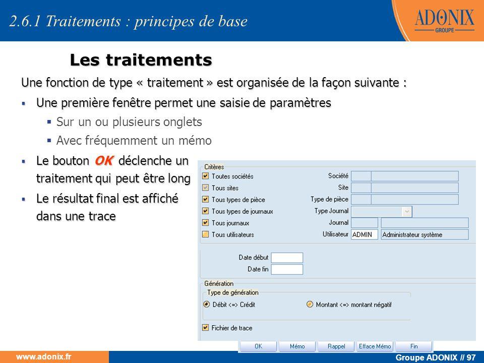 Groupe ADONIX // 97 www.adonix.fr Les traitements Une fonction de type « traitement » est organisée de la façon suivante : Une première fenêtre permet