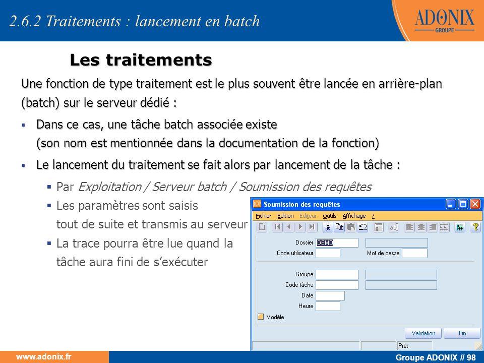 Groupe ADONIX // 98 www.adonix.fr Les traitements Une fonction de type traitement est le plus souvent être lancée en arrière-plan (batch) sur le serve