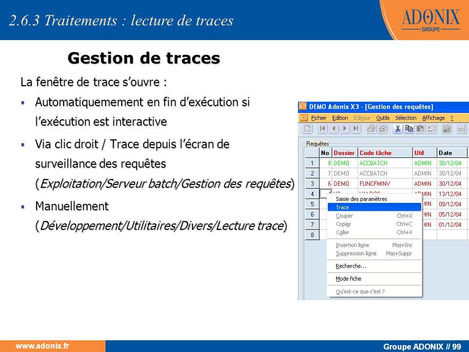 Groupe ADONIX // 99 www.adonix.fr Gestion de traces La fenêtre de trace souvre : Automatiquemement en fin dexécution si lexécution est interactive Aut