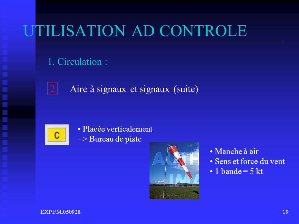 EXP.FM.05092819 UTILISATION AD CONTROLE Placée verticalement => Bureau de piste Manche à air Sens et force du vent 1 bande = 5 kt 1. Circulation : Air