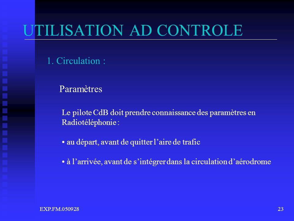 EXP.FM.05092823 UTILISATION AD CONTROLE 1. Circulation : Paramètres Le pilote CdB doit prendre connaissance des paramètres en Radiotéléphonie : au dép