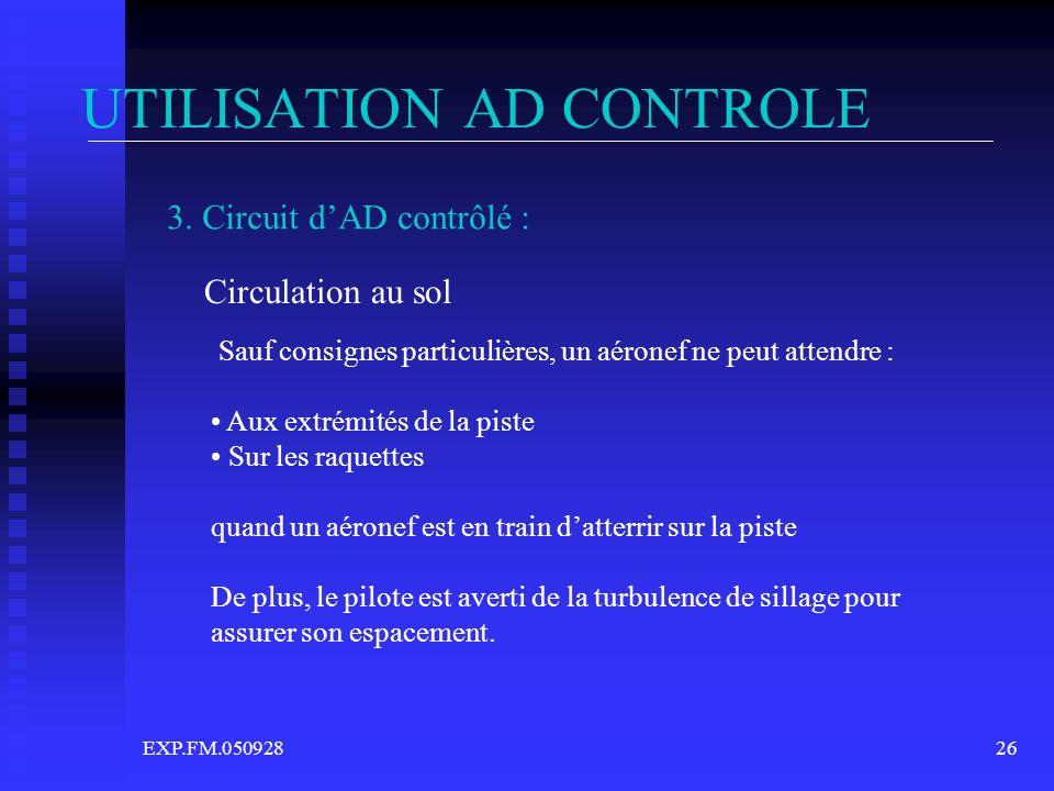 EXP.FM.05092826 UTILISATION AD CONTROLE 3. Circuit dAD contrôlé : Circulation au sol Sauf consignes particulières, un aéronef ne peut attendre : Aux e