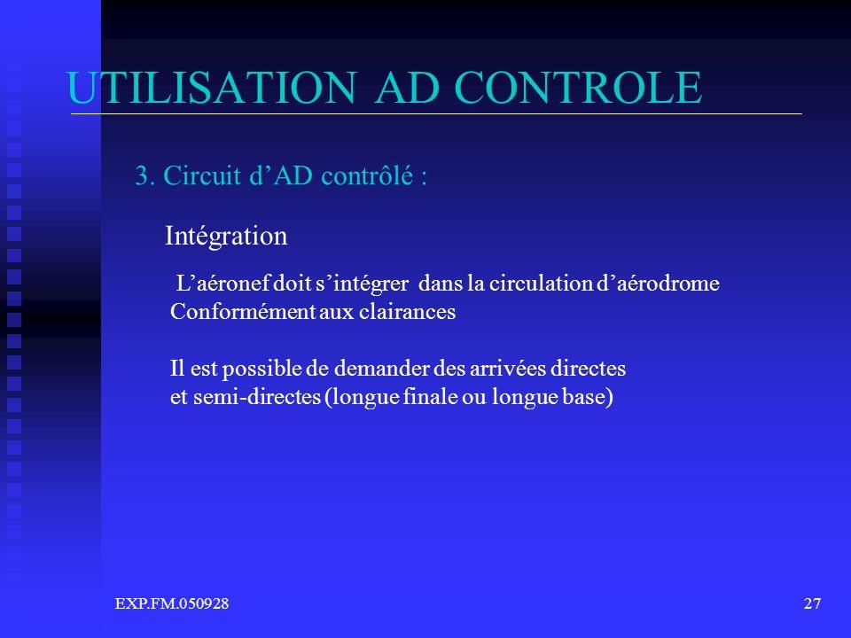 EXP.FM.05092827 UTILISATION AD CONTROLE 3. Circuit dAD contrôlé : Intégration Laéronef doit sintégrer dans la circulation daérodrome Conformément aux
