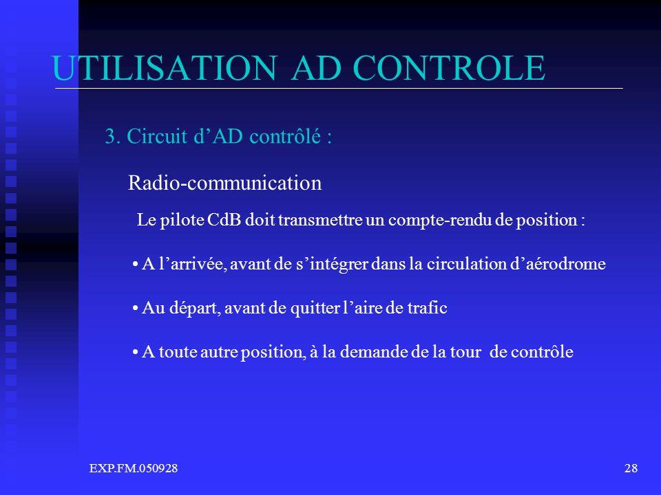 EXP.FM.05092828 UTILISATION AD CONTROLE 3. Circuit dAD contrôlé : Radio-communication Le pilote CdB doit transmettre un compte-rendu de position : A l