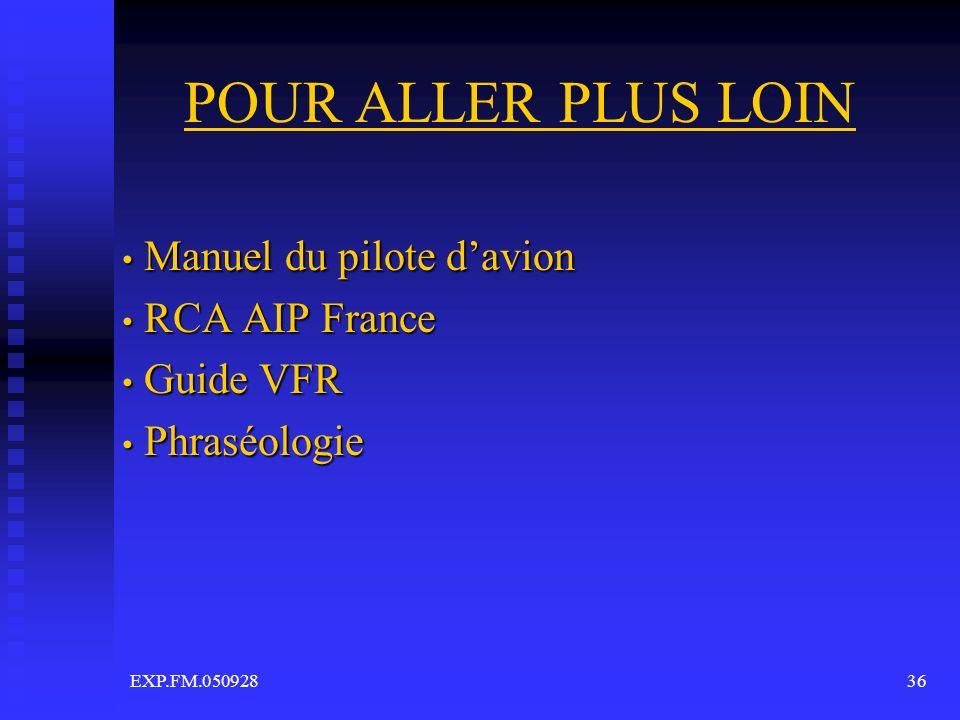 EXP.FM.05092836 POUR ALLER PLUS LOIN Manuel du pilote davion Manuel du pilote davion RCA AIP France RCA AIP France Guide VFR Guide VFR Phraséologie Ph