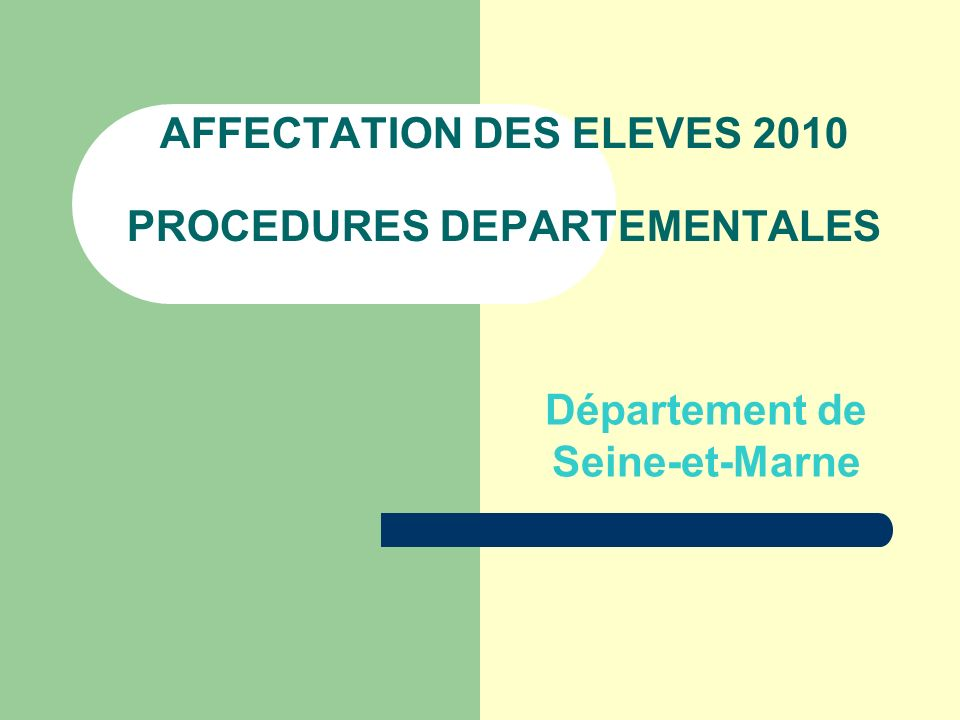 AFFECTATION DES ELEVES 2010 PROCEDURES DEPARTEMENTALES Département de Seine-et-Marne