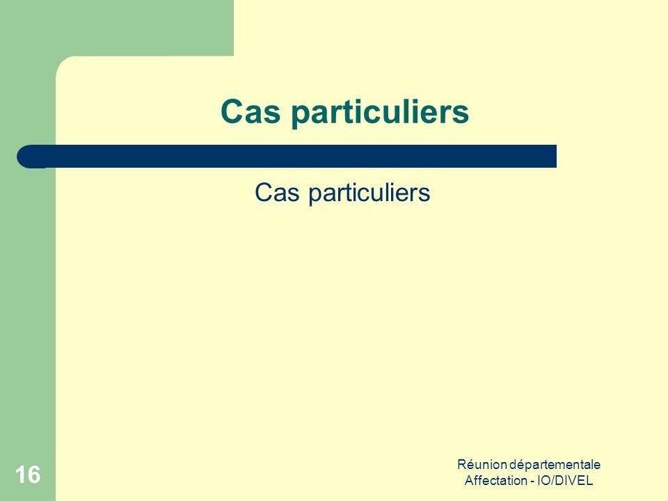Réunion départementale Affectation - IO/DIVEL 16 Cas particuliers