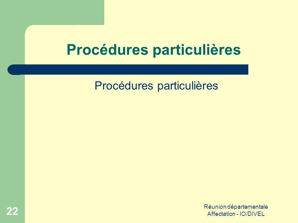 Réunion départementale Affectation - IO/DIVEL 22 Procédures particulières
