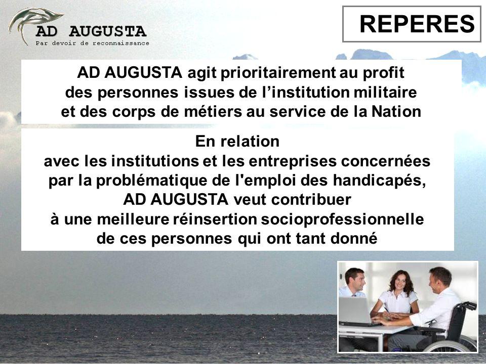 REPERES AD AUGUSTA agit prioritairement au profit des personnes issues de linstitution militaire et des corps de métiers au service de la Nation En re