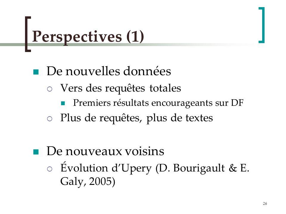 26 Perspectives (1) De nouvelles données Vers des requêtes totales Premiers résultats encourageants sur DF Plus de requêtes, plus de textes De nouveaux voisins Évolution dUpery (D.