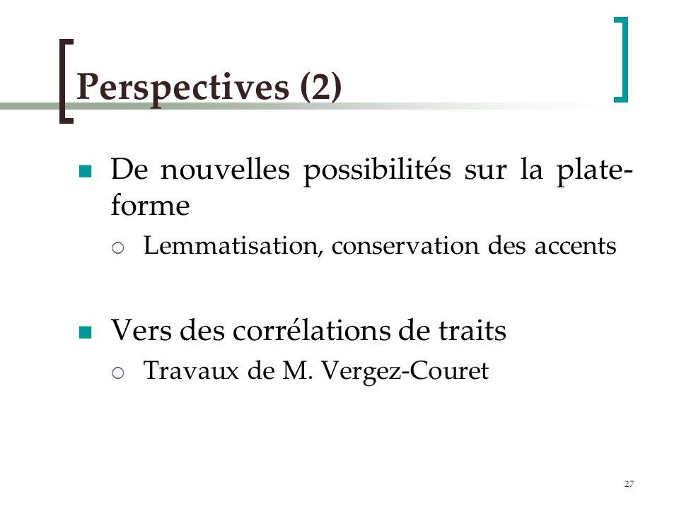 27 Perspectives (2) De nouvelles possibilités sur la plate- forme Lemmatisation, conservation des accents Vers des corrélations de traits Travaux de M.