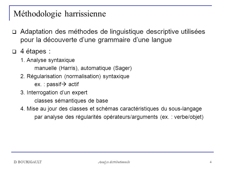 D. BOURIGAULT Analyse distributionnelle 4 Méthodologie harrissienne Adaptation des méthodes de linguistique descriptive utilisées pour la découverte d