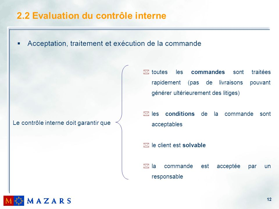 12 2.2 Evaluation du contrôle interne Acceptation, traitement et exécution de la commande *toutes les commandes sont traitées rapidement (pas de livra