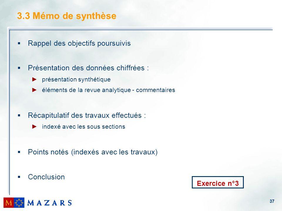 37 3.3 Mémo de synthèse Rappel des objectifs poursuivis Présentation des données chiffrées : présentation synthétique éléments de la revue analytique