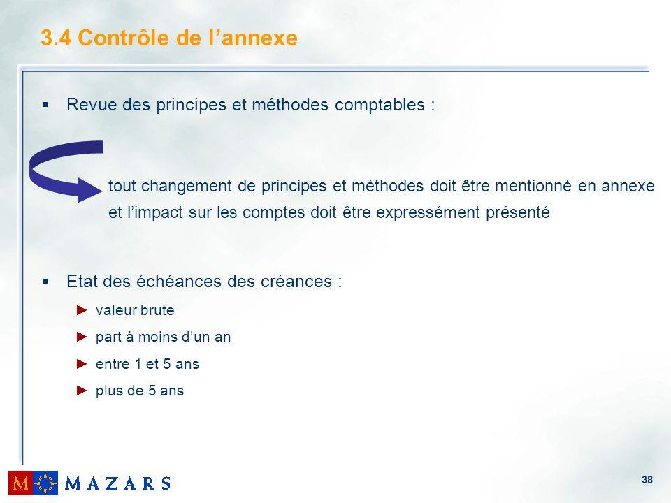 38 3.4 Contrôle de lannexe Revue des principes et méthodes comptables : tout changement de principes et méthodes doit être mentionné en annexe et limp
