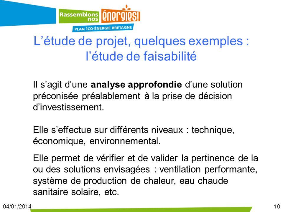 04/01/201410 Létude de projet, quelques exemples : létude de faisabilité Il sagit dune analyse approfondie dune solution préconisée préalablement à la