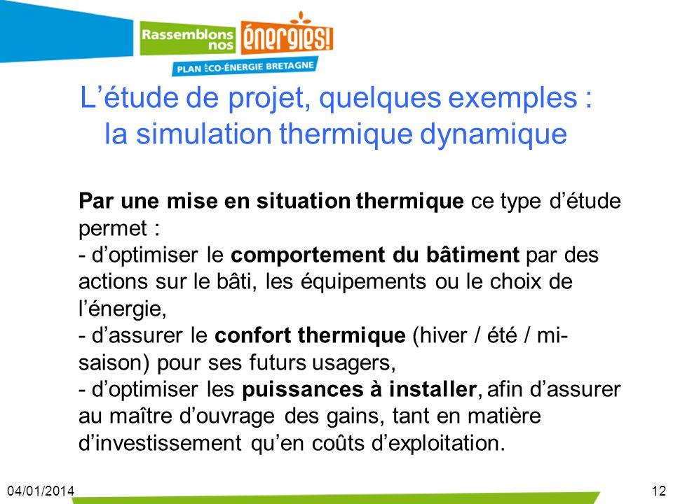 04/01/201412 Létude de projet, quelques exemples : la simulation thermique dynamique Par une mise en situation thermique ce type détude permet : - dop