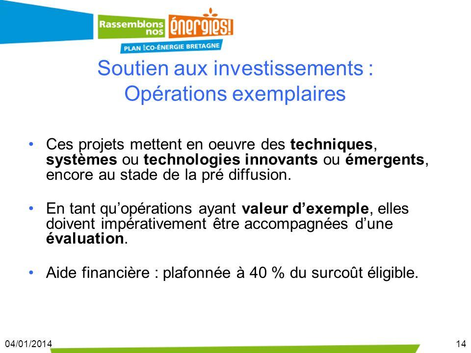 04/01/201414 Soutien aux investissements : Opérations exemplaires Ces projets mettent en oeuvre des techniques, systèmes ou technologies innovants ou