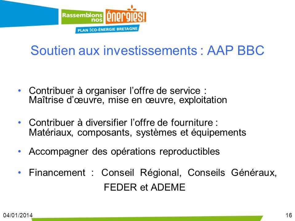 04/01/201416 Soutien aux investissements : AAP BBC Contribuer à organiser loffre de service : Maîtrise dœuvre, mise en œuvre, exploitation Contribuer