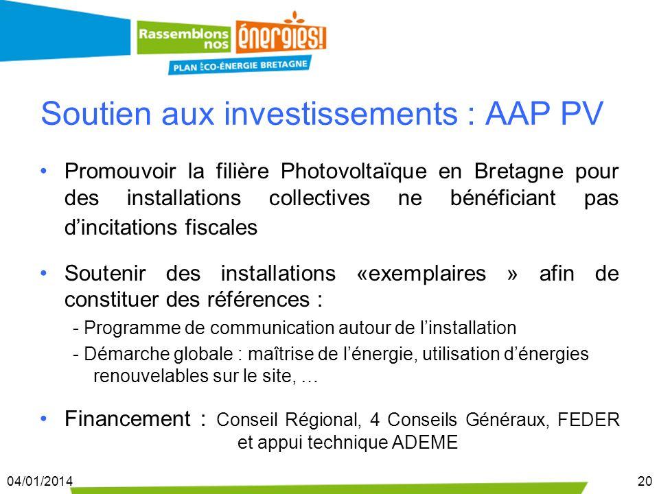 04/01/201420 Soutien aux investissements : AAP PV Promouvoir la filière Photovoltaïque en Bretagne pour des installations collectives ne bénéficiant p