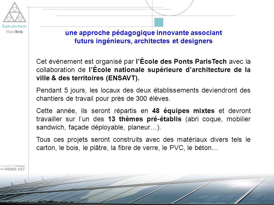 une approche pédagogique innovante associant futurs ingénieurs, architectes et designers Cet événement est organisé par lÉcole des Ponts ParisTech avec la collaboration de lÉcole nationale supérieure darchitecture de la ville & des territoires (ENSAVT).