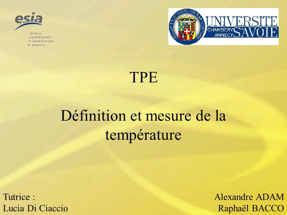 TPE Définition et mesure de la température Tutrice : Lucia Di Ciaccio Alexandre ADAM Raphaël BACCO