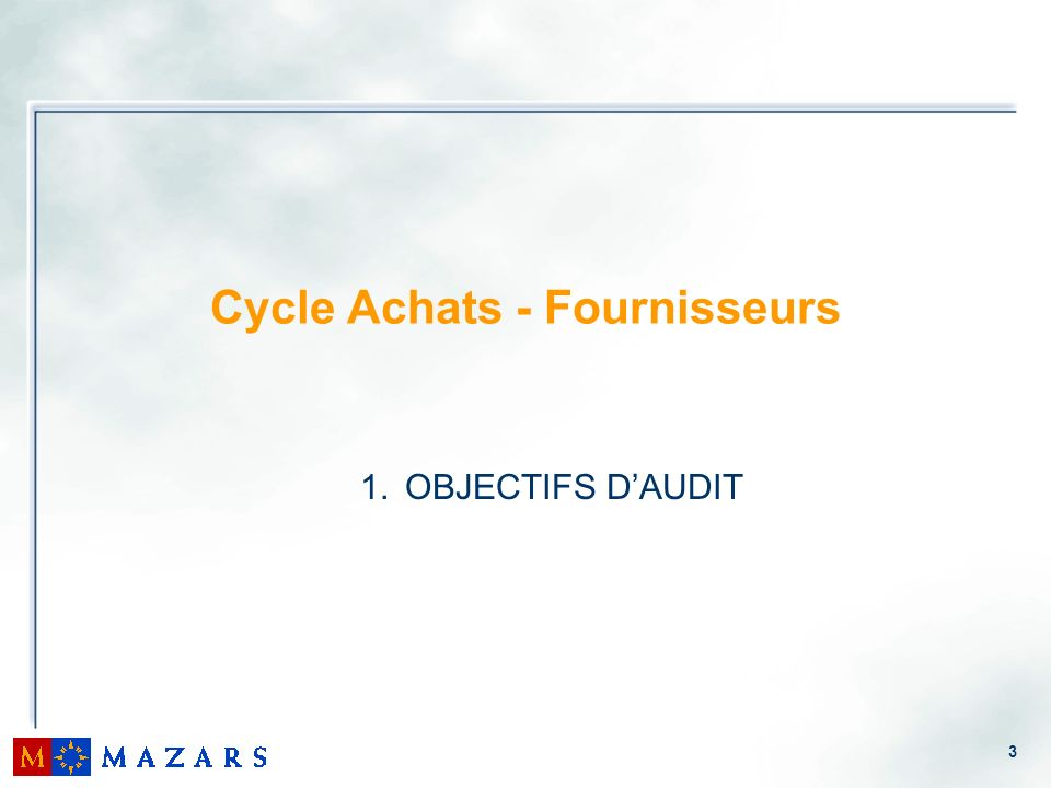 3 Cycle Achats - Fournisseurs 1. OBJECTIFS DAUDIT