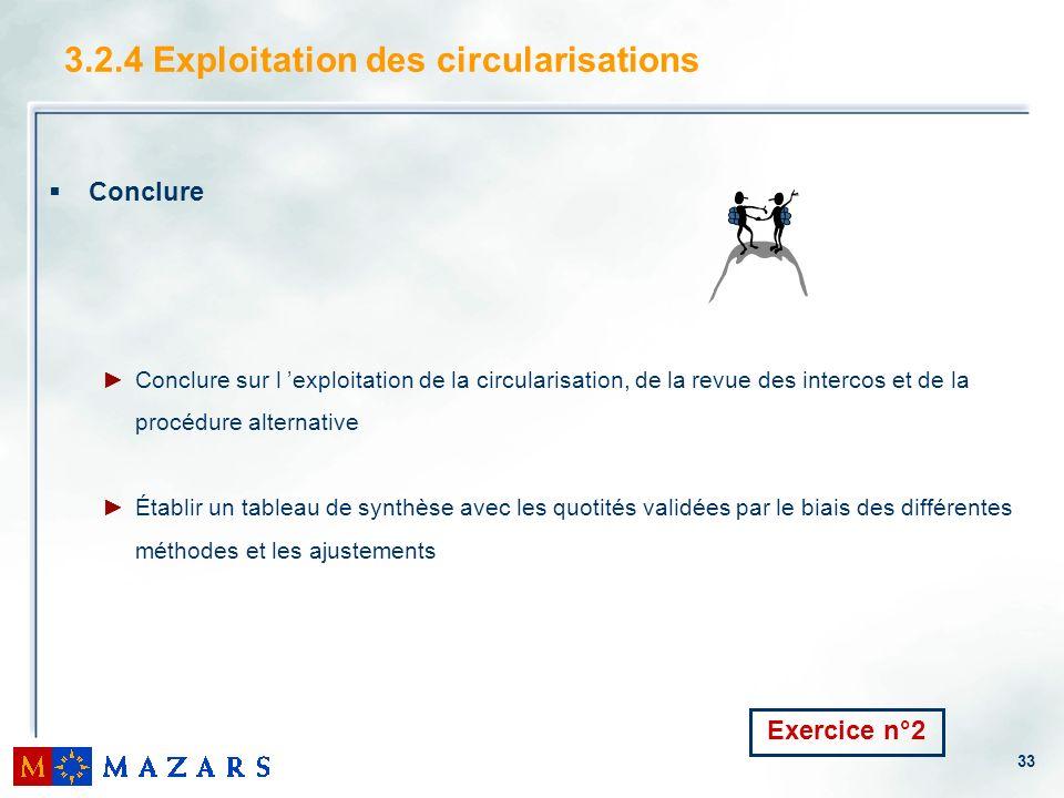 33 3.2.4 Exploitation des circularisations Conclure Conclure sur l exploitation de la circularisation, de la revue des intercos et de la procédure alt
