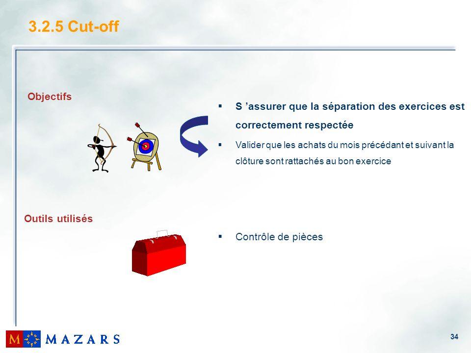 34 3.2.5 Cut-off S assurer que la séparation des exercices est correctement respectée Valider que les achats du mois précédant et suivant la clôture s