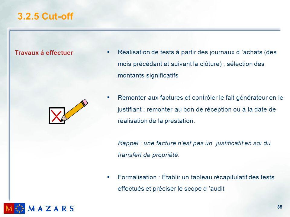 35 3.2.5 Cut-off Réalisation de tests à partir des journaux d achats (des mois précédant et suivant la clôture) : sélection des montants significatifs