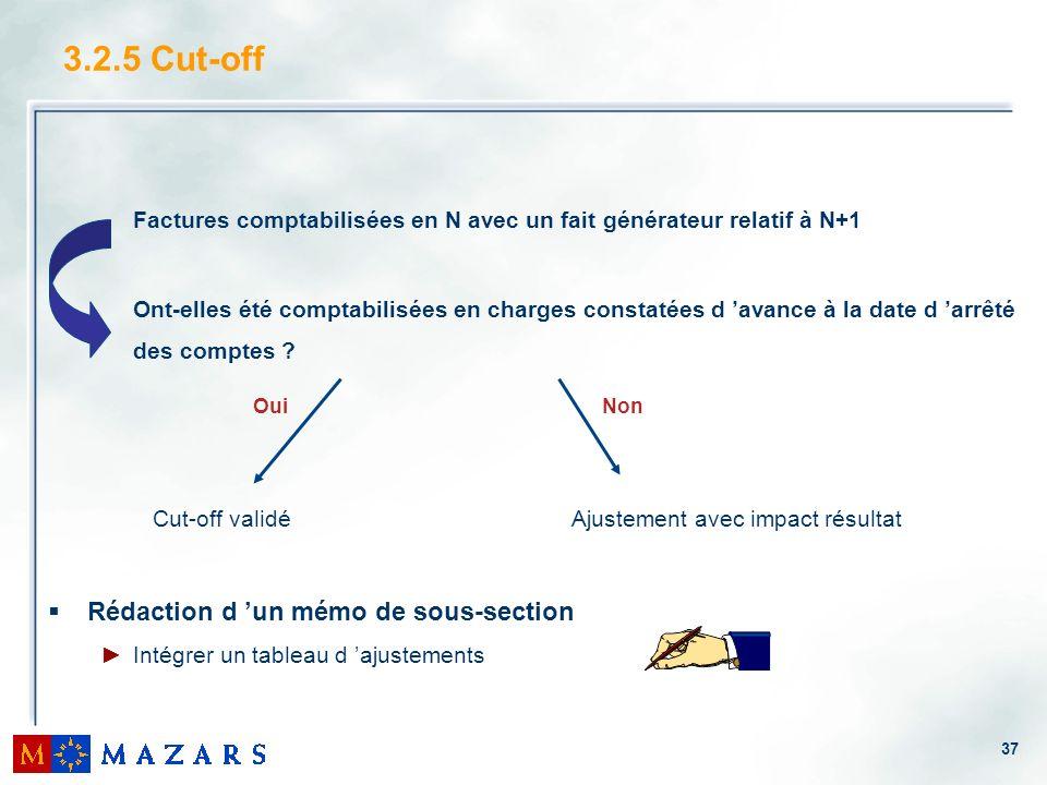 37 3.2.5 Cut-off Factures comptabilisées en N avec un fait générateur relatif à N+1 Ont-elles été comptabilisées en charges constatées d avance à la d