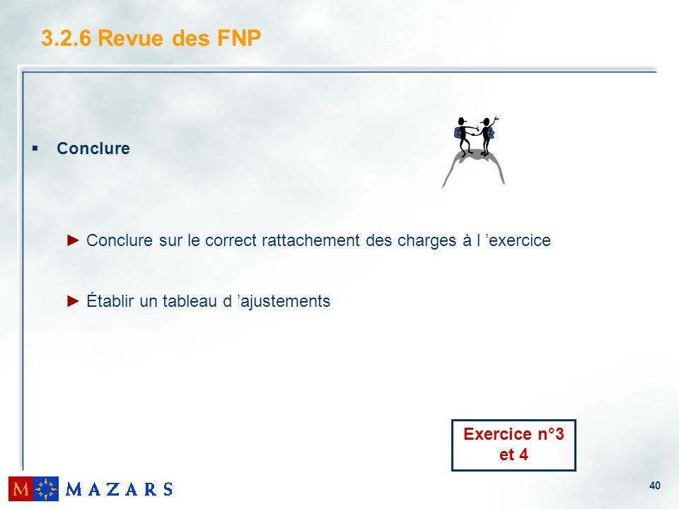 40 3.2.6 Revue des FNP Conclure Conclure sur le correct rattachement des charges à l exercice Établir un tableau d ajustements Exercice n°3 et 4