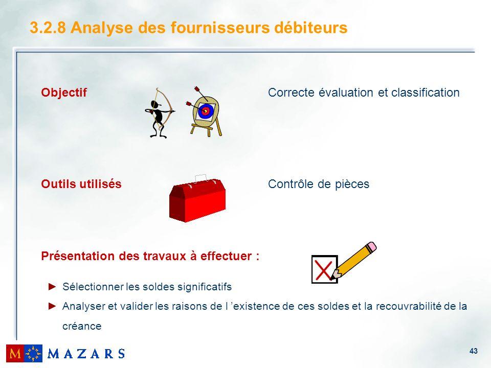 43 3.2.8 Analyse des fournisseurs débiteurs Objectif Correcte évaluation et classification Outils utilisésContrôle de pièces Présentation des travaux