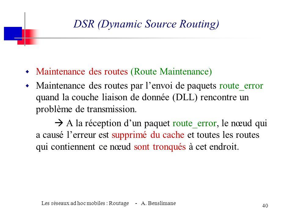 Les réseaux ad hoc mobiles : Routage - A. Benslimane 39 w Algorithme : 2 Phases (2/2) w Répondre à une requête de routage (route reply) w Quand un nœu