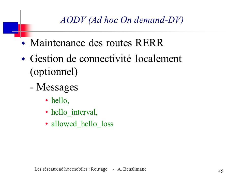 Les réseaux ad hoc mobiles : Routage - A. Benslimane 44 w RREP - Établissement du chemin - D ou autre nœud intermédiaire répond à RREQ par - Si interm