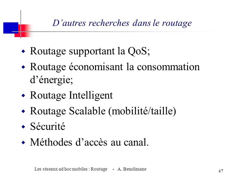 Les réseaux ad hoc mobiles : Routage - A. Benslimane 46 Routage (Multicast) w Le multicast est toujours sujet chaud même dans l'Internet; w Dans les r
