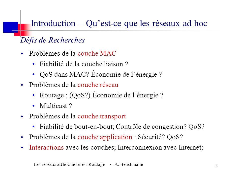 Les réseaux ad hoc mobiles : Routage - A. Benslimane 4 w Limitations typiques des réseaux ad hoc consommation dénergie élevée Bande passante faible Ta