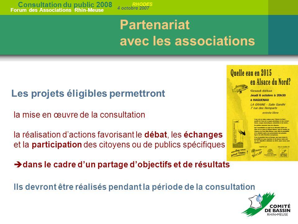Consultation du public 2008 Forum des Associations Rhin-Meuse 4 octobre 2007 RHODES fixe les conditions du partenariat adressé aux associations début juillet Partenariat avec les associations Elaboration dun guide partenarial
