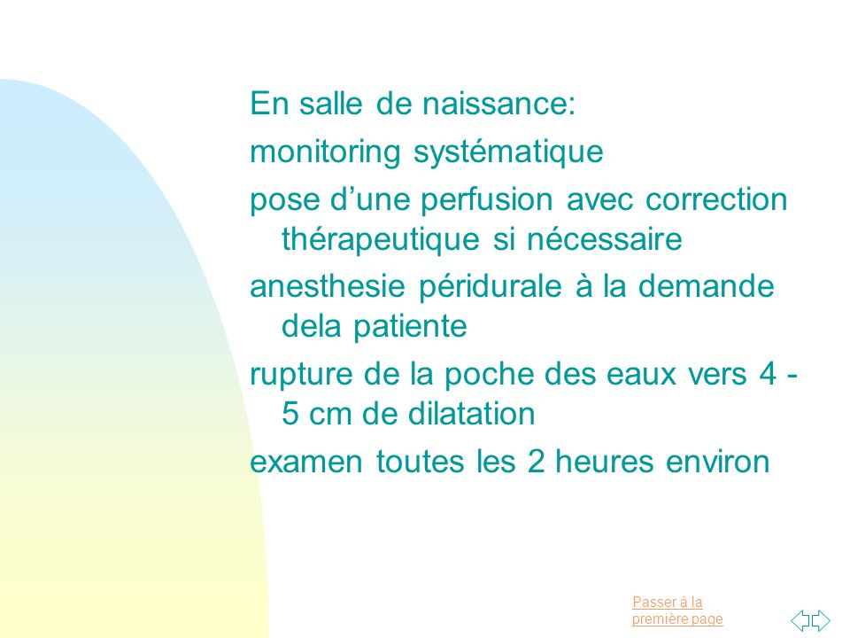 Passer à la première page En salle de naissance: monitoring systématique pose dune perfusion avec correction thérapeutique si nécessaire anesthesie pé
