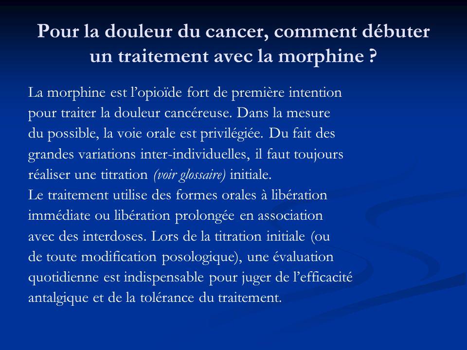 Pour la douleur du cancer, comment débuter un traitement avec la morphine ? La morphine est lopioïde fort de première intention pour traiter la douleu