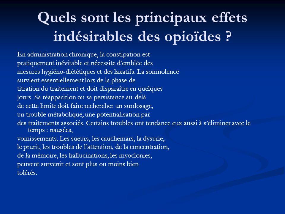 Quels sont les principaux effets indésirables des opioïdes ? En administration chronique, la constipation est pratiquement inévitable et nécessite dem