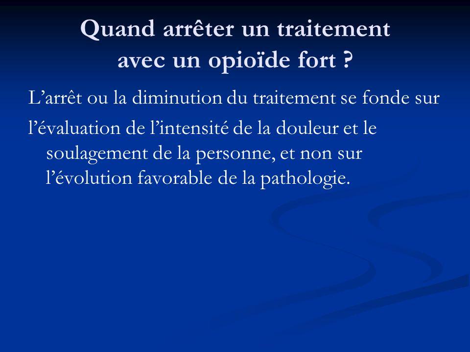 Quand arrêter un traitement avec un opioïde fort ? Larrêt ou la diminution du traitement se fonde sur lévaluation de lintensité de la douleur et le so