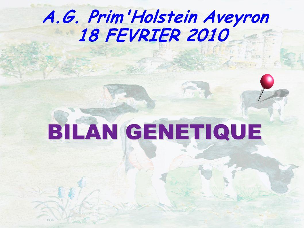 BILAN GENETIQUE A.G. Prim'Holstein Aveyron 18 FEVRIER 2010