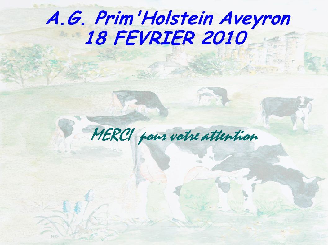 MERCI pour votre attention A.G. Prim'Holstein Aveyron 18 FEVRIER 2010