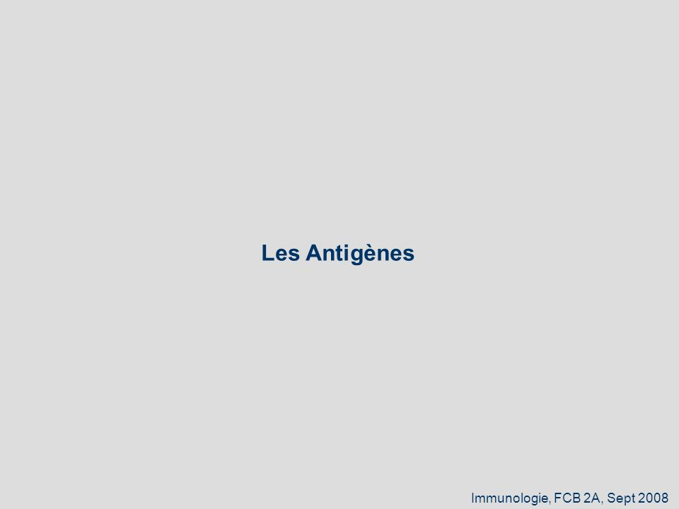 Les Antigènes Immunologie, FCB 2A, Sept 2008