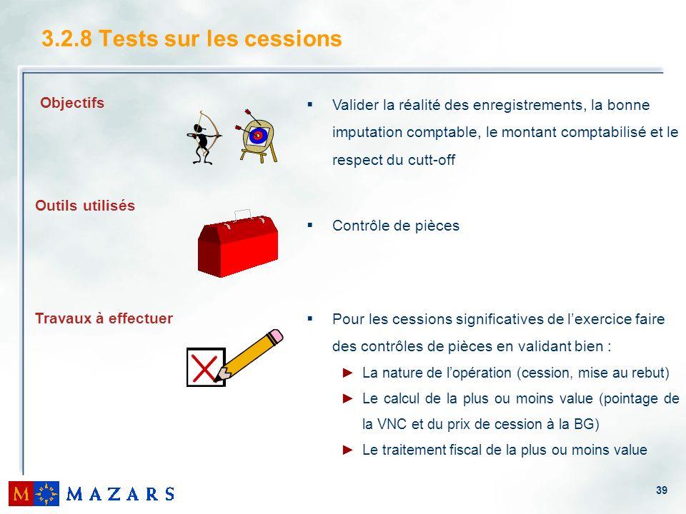 39 3.2.8 Tests sur les cessions Valider la réalité des enregistrements, la bonne imputation comptable, le montant comptabilisé et le respect du cutt-o
