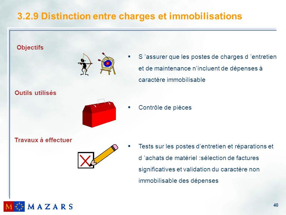 40 3.2.9 Distinction entre charges et immobilisations S assurer que les postes de charges d entretien et de maintenance nincluent de dépenses à caract