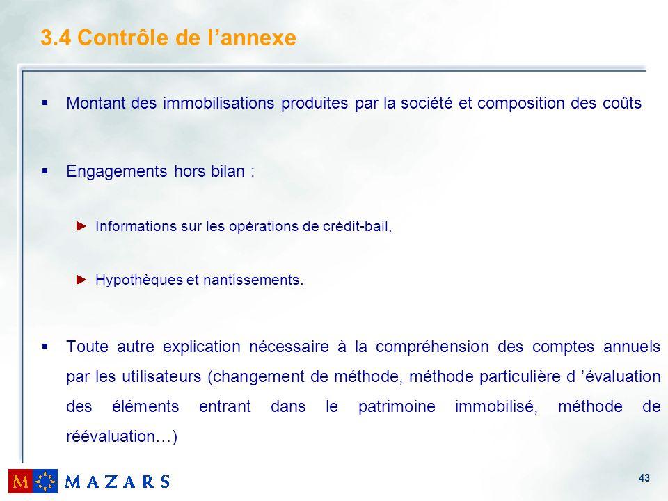 43 3.4 Contrôle de lannexe Montant des immobilisations produites par la société et composition des coûts Engagements hors bilan : Informations sur les
