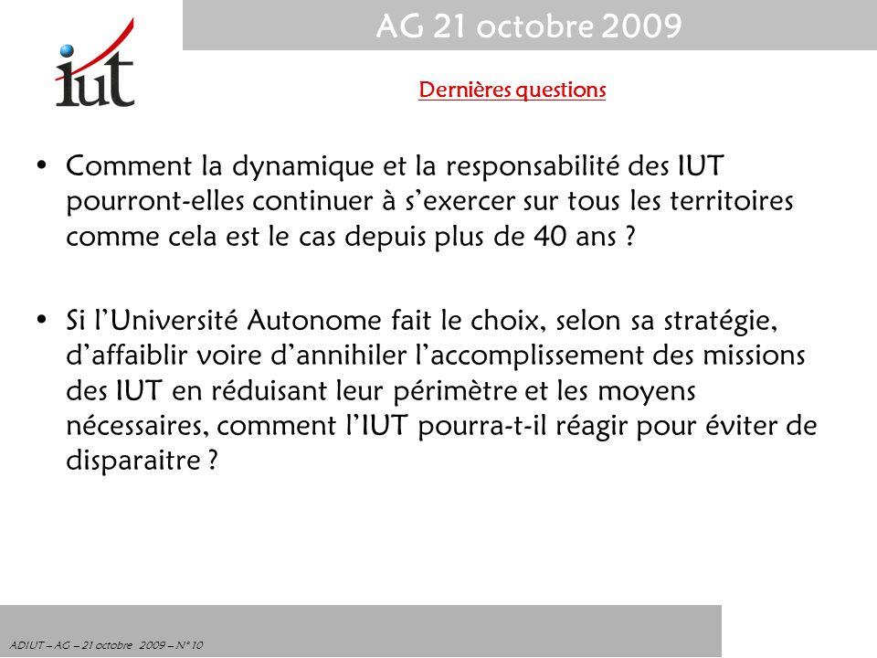 AG 21 octobre 2009 ADIUT – AG – 21 octobre 2009 – N° 10 Comment la dynamique et la responsabilité des IUT pourront-elles continuer à sexercer sur tous