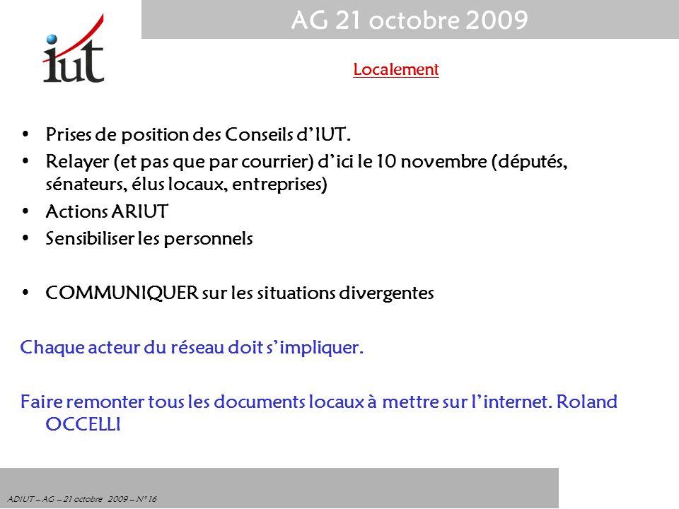 AG 21 octobre 2009 ADIUT – AG – 21 octobre 2009 – N° 16 Prises de position des Conseils dIUT. Relayer (et pas que par courrier) dici le 10 novembre (d